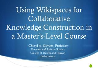 Using  Wikispaces  for Collaborative Knowledge Construction in a Master's-Level Course