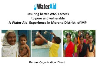 Ensuring better WASH access   to poor and vulnerable A Water Aid  Experience in Morena District  of MP