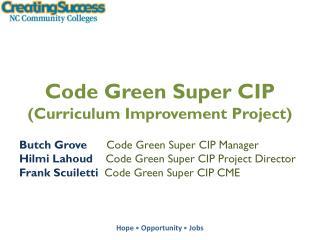 Code Green Super CIP  (Curriculum Improvement Project)