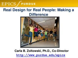 Carla B.  Zoltowski , Ph.D., Co-Director http://www.purdue.edu/epics