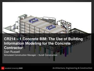CR214 – 1 Concrete  BIM: The Use of Building Information Modeling for the Concrete Contractor