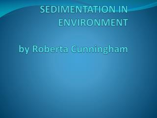 SEDIMENTATION IN ENVIRONMENT by Roberta Cunningham