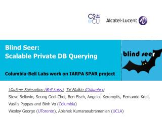 Blind Seer: Scalable Private DB Querying Columbia-Bell Labs work on IARPA SPAR project