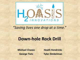 """Saving lives one drop at a time."" Down-hole Rock Drill"