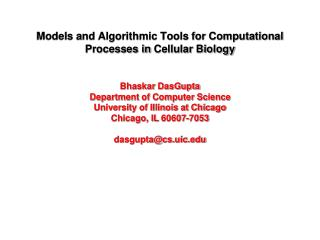 Models and Algorithmic Tools for Computational Processes in  Cellular  Biology Bhaskar DasGupta Department of Computer