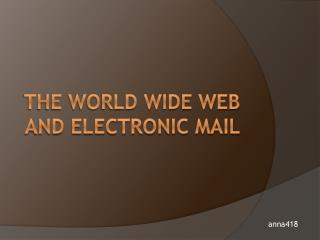 The World wide web AND electronic mail