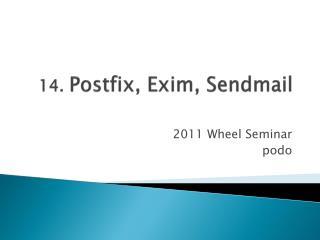14.  Postfix,  Exim ,  Sendmail