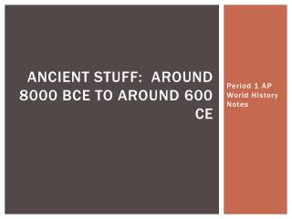 Ancient Stuff:  Around 8000 BCE to Around 600 CE