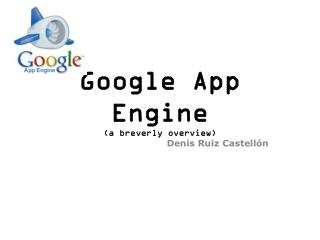 Google  App Engine (a  breverly overview )