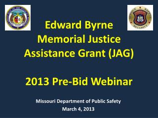 Edward Byrne           Memorial Justice Assistance Grant (JAG) 2013 Pre-Bid Webinar