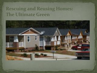 Rescuing and Reusing Homes:  The Ultimate Green
