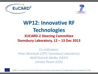 WP12: Innovative RF Technologies EUCARD-2 Steering Committee Daresbury  Laboratory, 12 – 13 Dec 2013