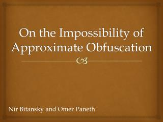 On the Impossibility of Approximate Obfuscation