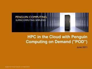 "HPC in the Cloud with Penguin Computing on Demand (""POD"")"