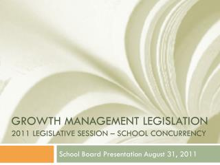 Growth management legislation 2011 Legislative session – School Concurrency