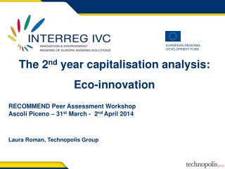 The 2 nd  year capitalisation analysis:  Eco-innovation RECOMMEND Peer Assessment Workshop Ascoli Piceno – 31 st  Marc