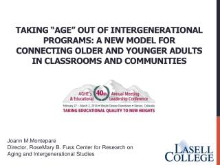 "Taking ""Age"" Out  of Intergenerational Programs: A  New Model for  Connecting Older and  Younger Adults  in  Classrooms"