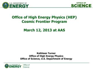 Kathleen Turner Office of High Energy Physics Office of Science, U.S. Department of Energy