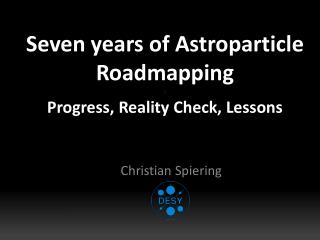 Seven years of Astroparticle Roadmapping x P rogress, Reality  C heck, Lessons