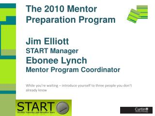 The 2010 Mentor Preparation Program Jim Elliott START Manager Ebonee Lynch Mentor Program Coordinator