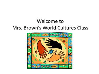 Welcome to  Mrs. Brown's World Cultures Class