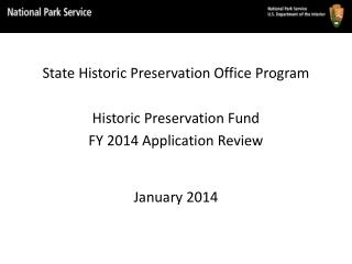 State Historic Preservation Office Program Historic Preservation Fund FY 2014 Application Review  January 2014