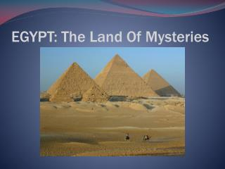 EGYPT: The Land Of Mysteries