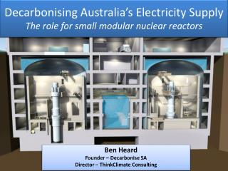 Decarbonising Australia's Electricity Supply  The role for small modular nuclear reactors