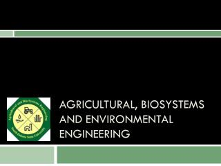 Agricultural,  Biosystems  and Environmental Engineering