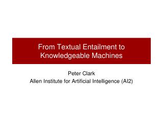From Textual Entailment to Knowledgeable Machines