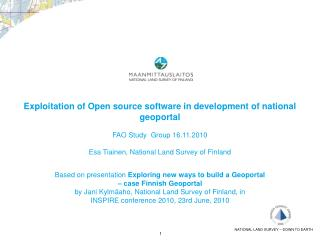 Based  on  presentation Exploring  new  ways  to  build  a  Geoportal – case  Finnish Geoportal by Jani Kylmäaho , Nati