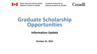 G r adua t e Scholarship Opportunities Information Update October 31, 2013