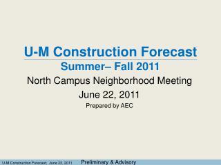 U-M Construction Forecast  Summer– Fall 2011