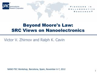 Beyond Moore's Law:  SRC Views on  Nanoelectronics