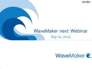 WaveMaker  next : Webinar