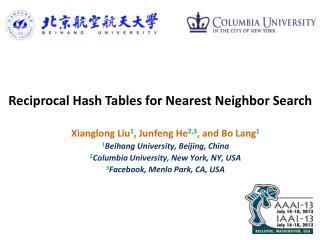 Xianglong Liu 1 ,  Junfeng  He 2,3 , and Bo Lang 1 1 Beihang University, Beijing, China 2 Columbia University, New York