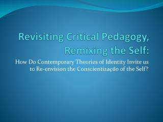 Revisiting Critical Pedagogy, Remixing the Self:
