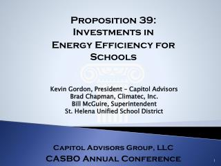 Proposition  39: Investments in Energy Efficiency for Schools Capitol Advisors Group, LLC CASBO Annual Conference