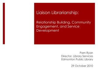 Liaison Librarianship : Relationship  Building,  Community  Engagement, and Service Development