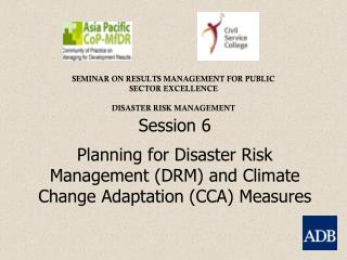 Session 6  Planning for Disaster Risk Management (DRM) and Climate Change Adaptation (CCA) Measures