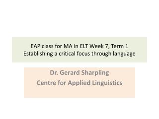 EAP class for MA in ELT Week 7, Term 1 Establishing a critical focus through language
