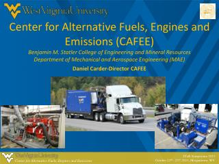 Center for Alternative Fuels, Engines and Emissions (CAFEE) Benjamin M.  Statler  College of Engineering and Mineral Re