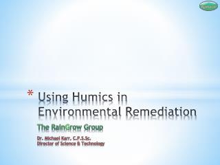 Using Humics in Environmental  R emediation