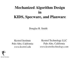 Mechanized Algorithm Design in  KIDS,  Specware , and  Planware