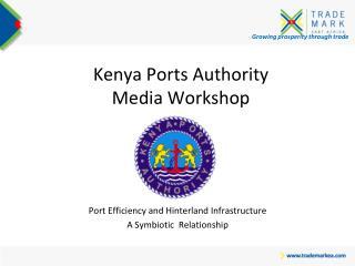 Growing prosperity through trade Kenya Ports Authority Media Workshop