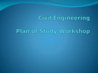 Civil Engineering  Plan of Study Workshop
