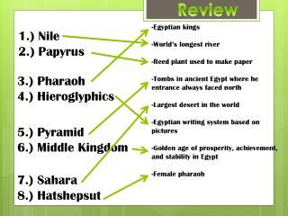 1.) Nile 2.) Papyrus