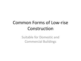 Common Forms of Low-rise Construction