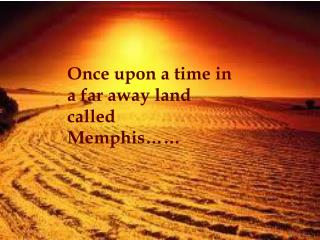 Once upon a time in a far away land called Memphis……