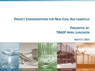 Project Considerations for New Coal Ash Landfills Presented at: TBAEP April Luncheon